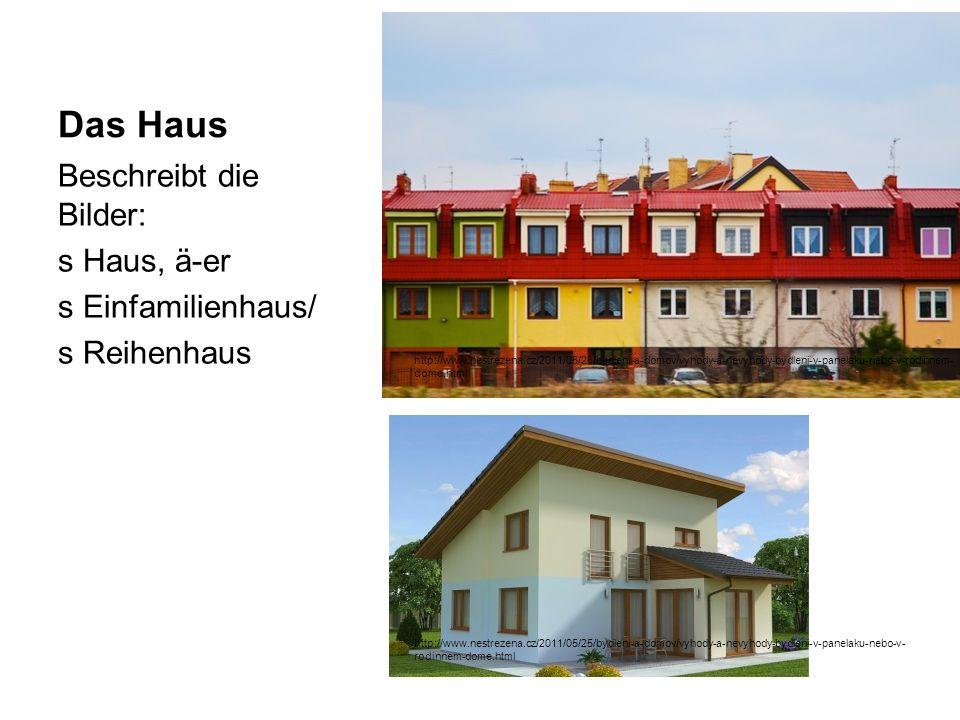 Das Haus Beschreibt die Bilder: s Haus, ä-er s Einfamilienhaus/