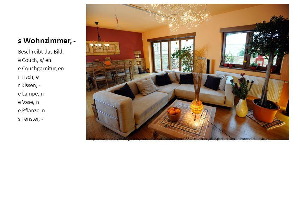 s Wohnzimmer, - Beschreibt das Bild: e Couch, s/ en