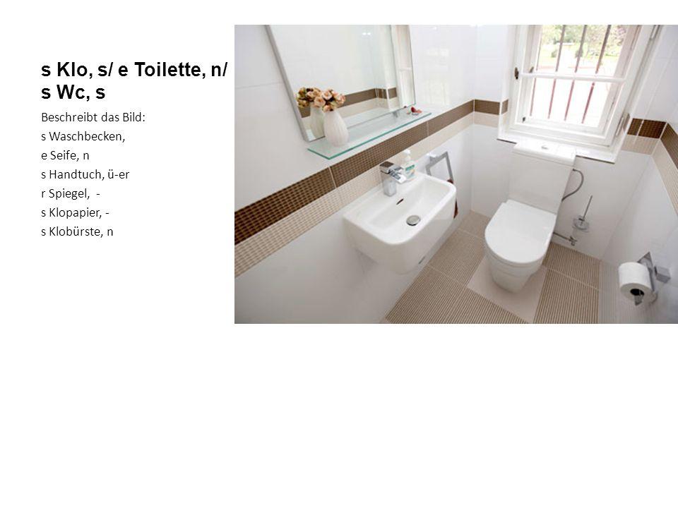 s Klo, s/ e Toilette, n/ s Wc, s