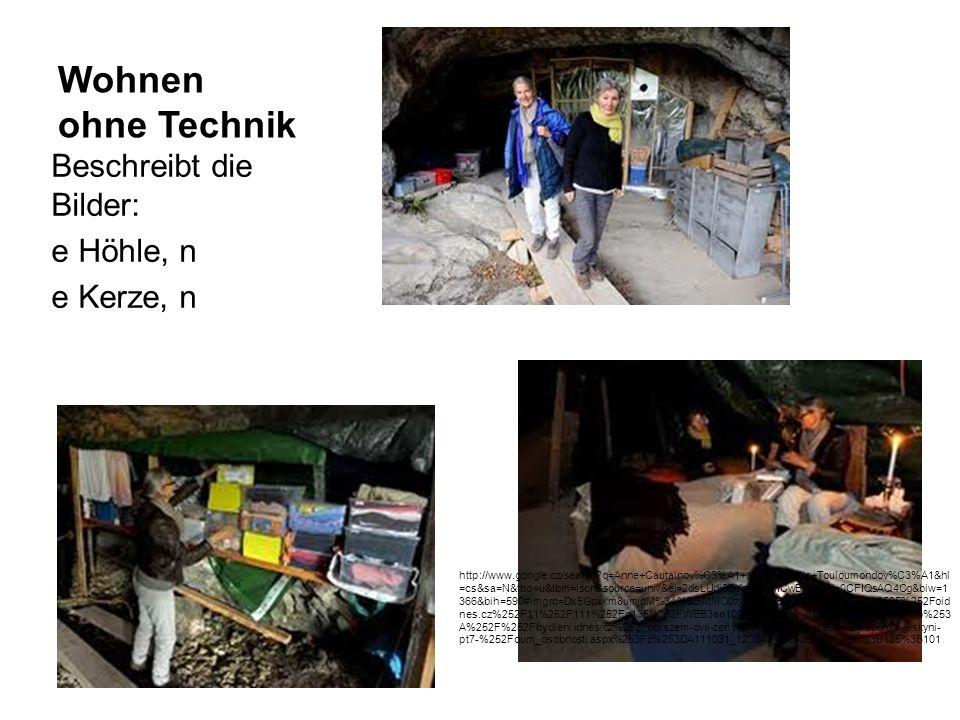 Wohnen ohne Technik Beschreibt die Bilder: e Höhle, n e Kerze, n