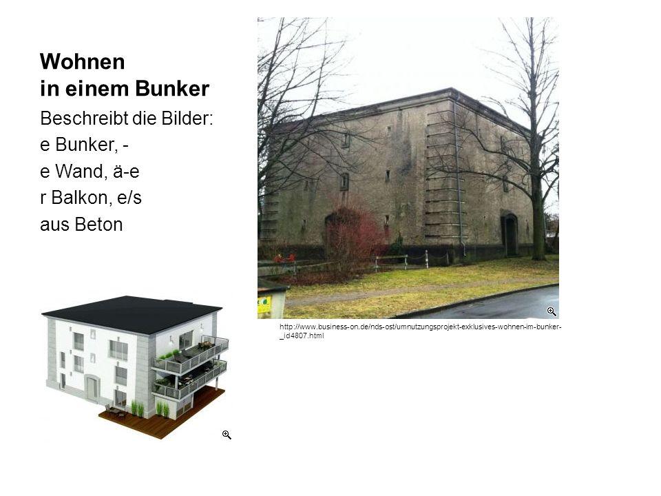 Wohnen in einem Bunker Beschreibt die Bilder: e Bunker, - e Wand, ä-e