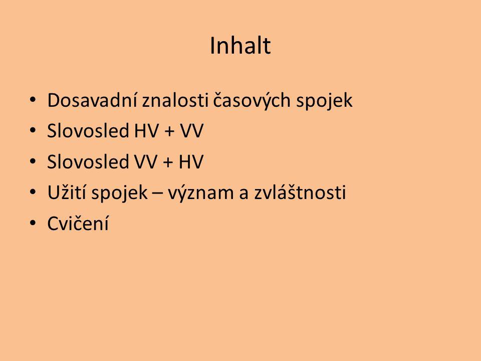 Inhalt Dosavadní znalosti časových spojek Slovosled HV + VV