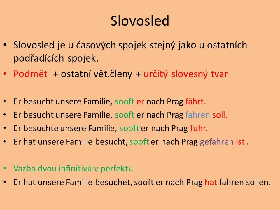Slovosled Slovosled je u časových spojek stejný jako u ostatních podřadících spojek. Podmět + ostatní vět.členy + určitý slovesný tvar.