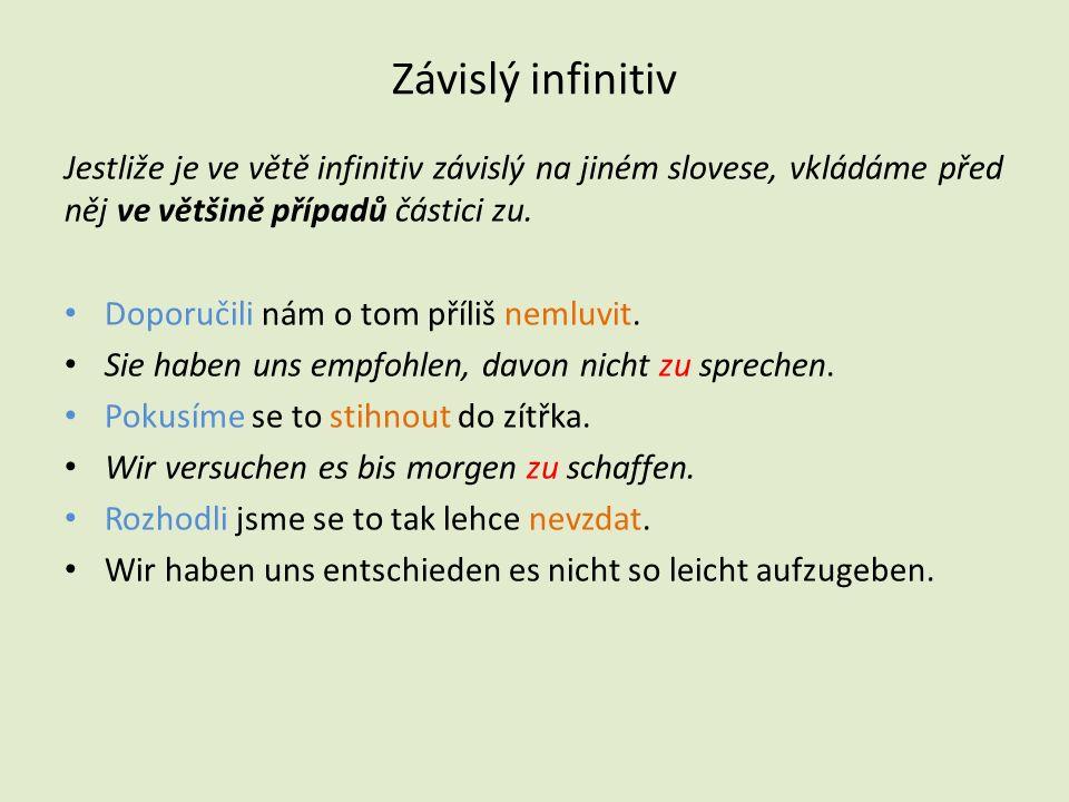 Závislý infinitiv Jestliže je ve větě infinitiv závislý na jiném slovese, vkládáme před něj ve většině případů částici zu.