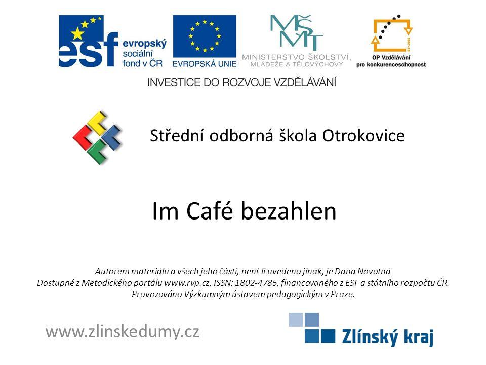 Im Café bezahlen Střední odborná škola Otrokovice www.zlinskedumy.cz