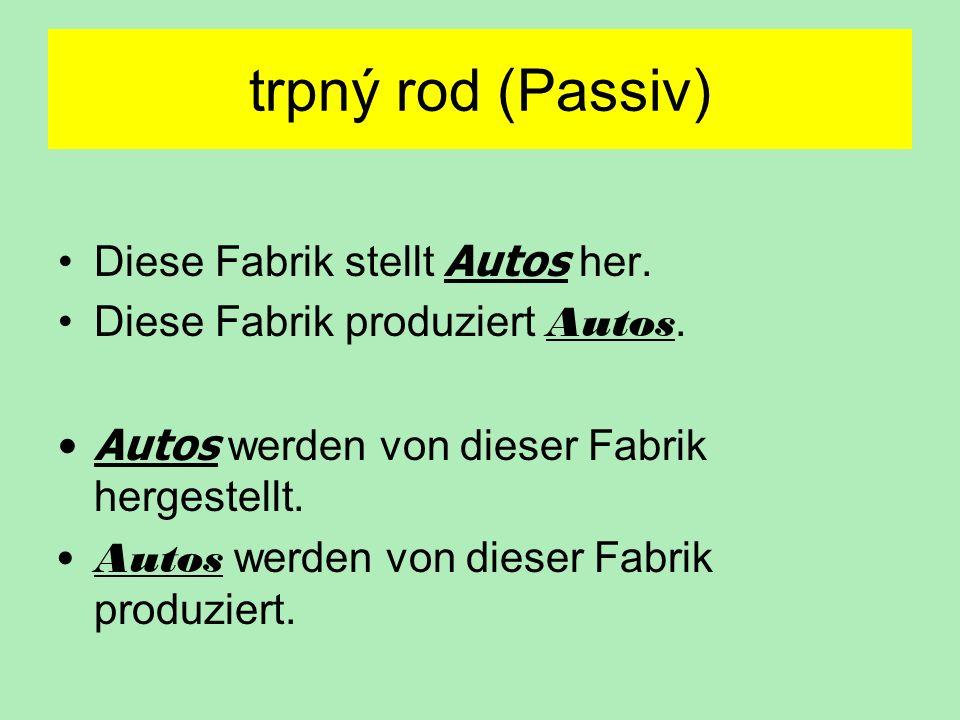 trpný rod (Passiv) Diese Fabrik stellt Autos her.