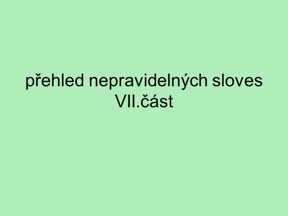 přehled nepravidelných sloves VII.část