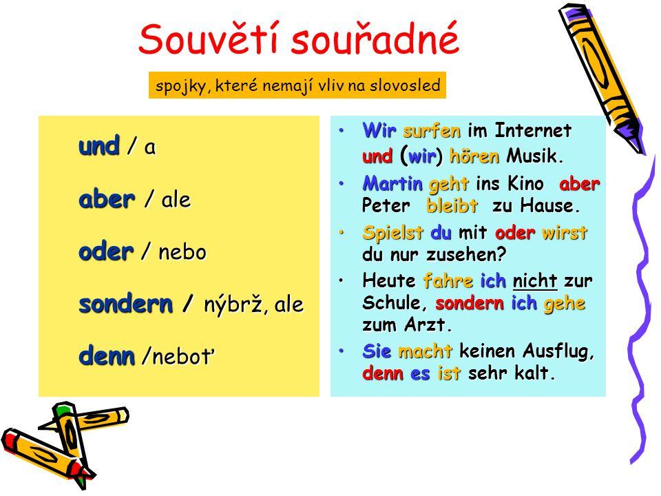 Souvětí souřadné und / a aber / ale oder / nebo sondern / nýbrž, ale