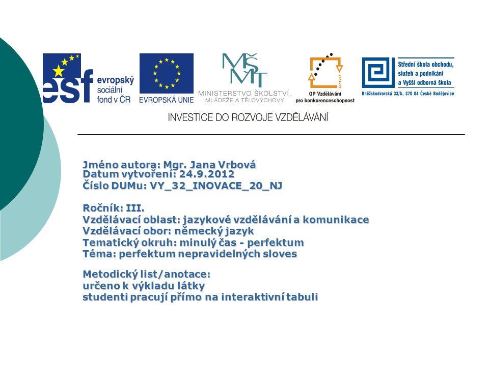 Jméno autora: Mgr. Jana Vrbová Datum vytvoření: 24.9.2012