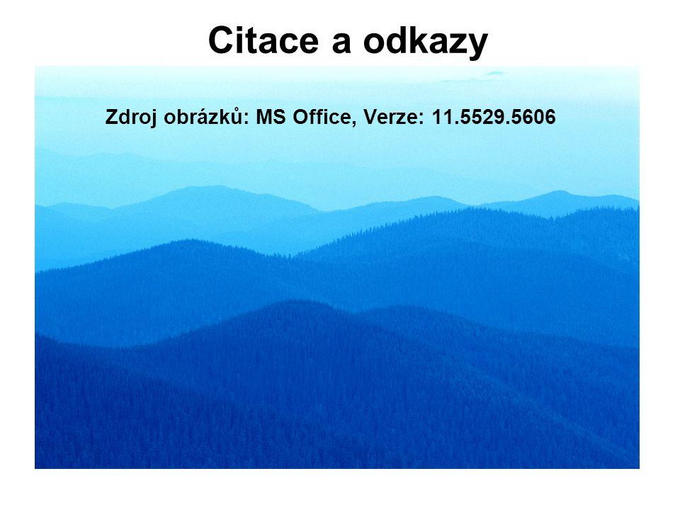 Citace a odkazy Zdroj obrázků: MS Office, Verze: 11.5529.5606