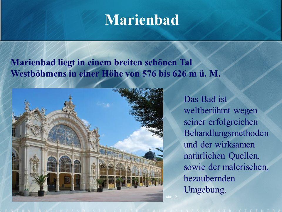 Marienbad Marienbad liegt in einem breiten schönen Tal Westböhmens in einer Höhe von 576 bis 626 m ü. M.
