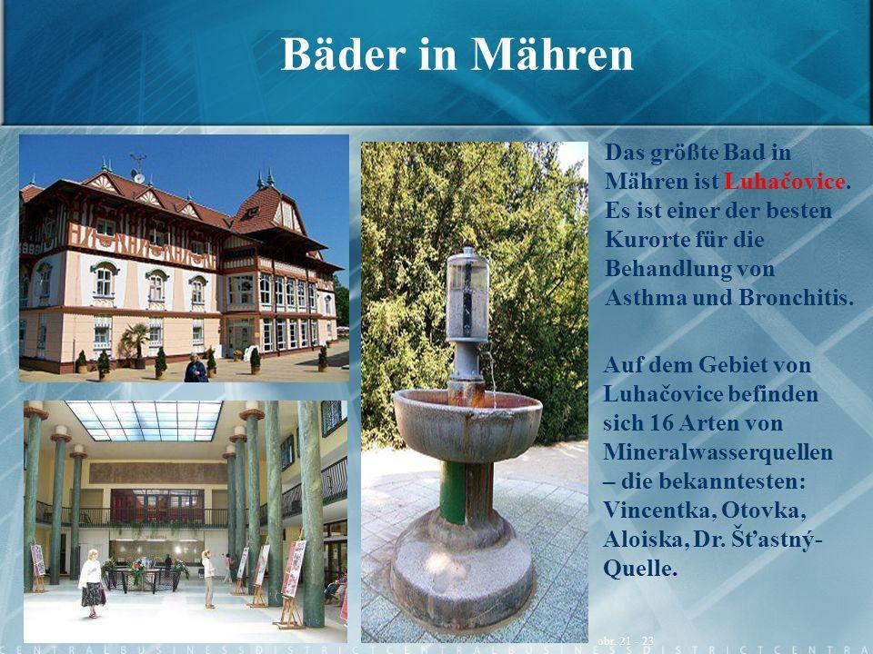 Bäder in Mähren Das größte Bad in Mähren ist Luhačovice. Es ist einer der besten Kurorte für die Behandlung von Asthma und Bronchitis.