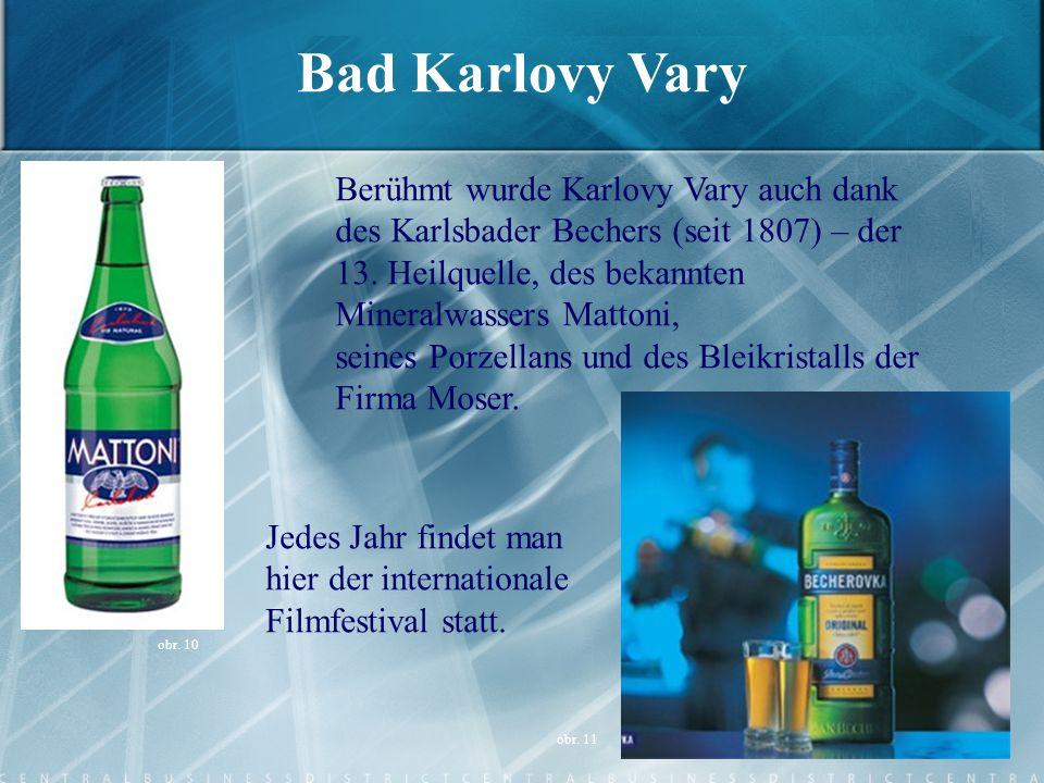 Bad Karlovy Vary Berühmt wurde Karlovy Vary auch dank des Karlsbader Bechers (seit 1807) – der 13. Heilquelle, des bekannten Mineralwassers Mattoni,