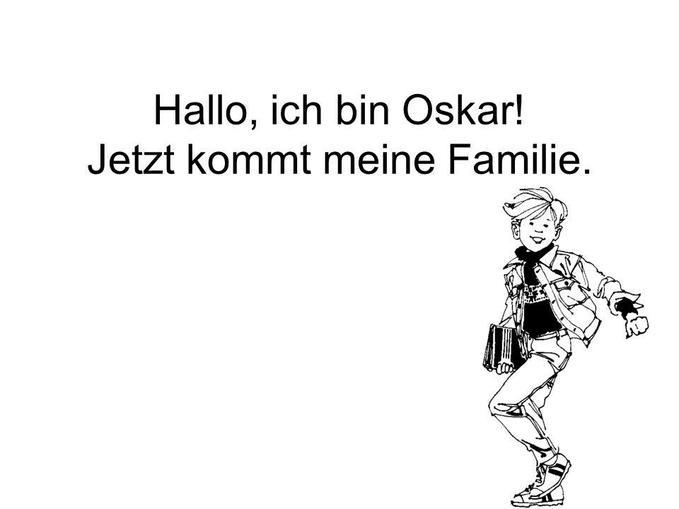 Hallo, ich bin Oskar! Jetzt kommt meine Familie.