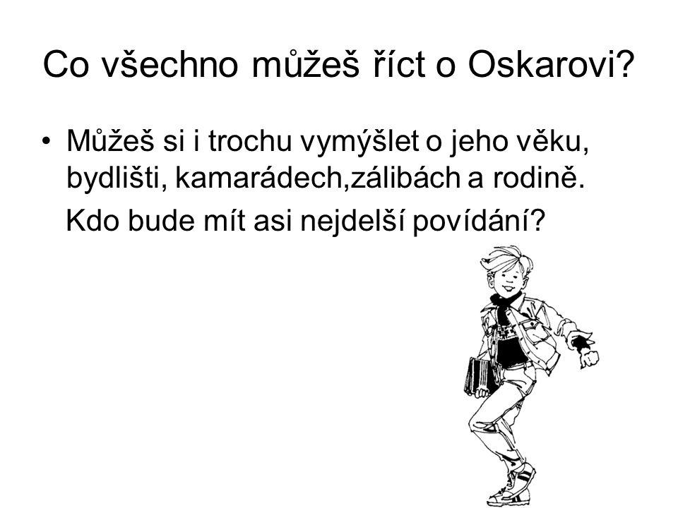 Co všechno můžeš říct o Oskarovi