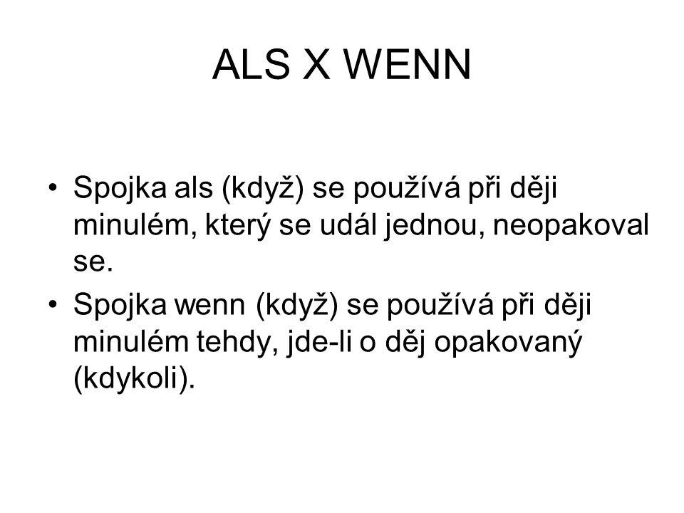 ALS X WENN Spojka als (když) se používá při ději minulém, který se udál jednou, neopakoval se.