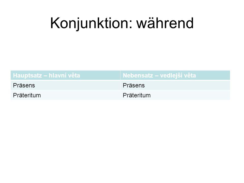 Konjunktion: während Hauptsatz – hlavní věta Nebensatz – vedlejší věta