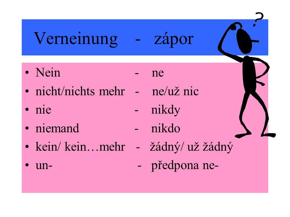 Verneinung - zápor Nein - ne nicht/nichts mehr - ne/už nic nie - nikdy