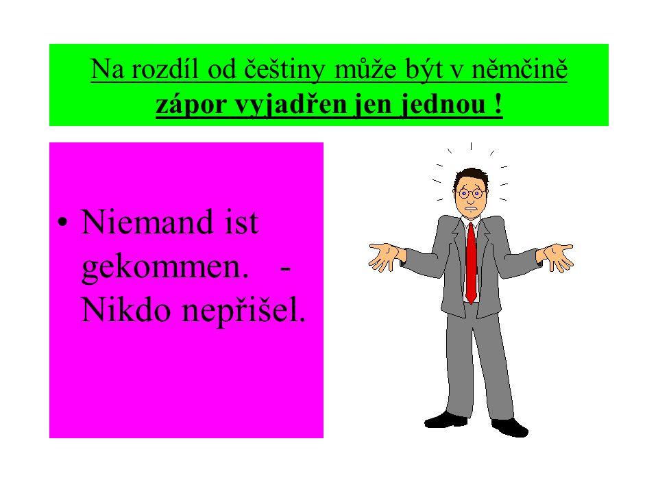 Na rozdíl od češtiny může být v němčině zápor vyjadřen jen jednou !