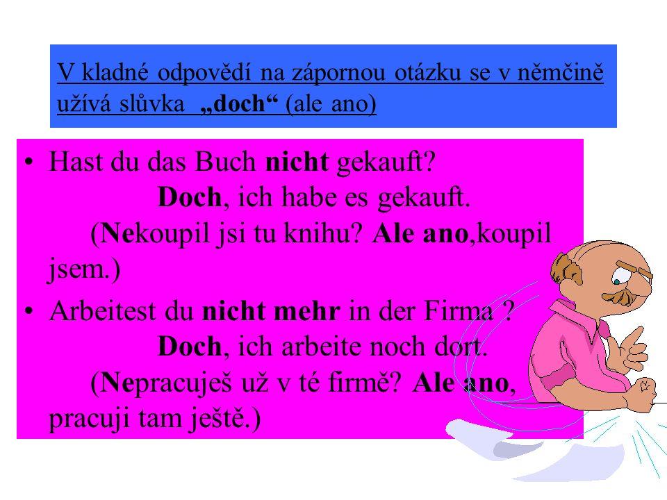 """V kladné odpovědí na zápornou otázku se v němčině užívá slůvka """"doch (ale ano)"""