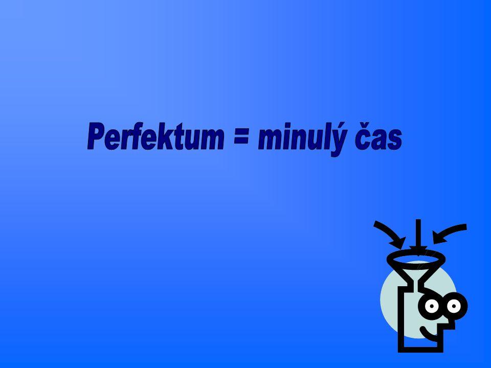 Perfektum = minulý čas
