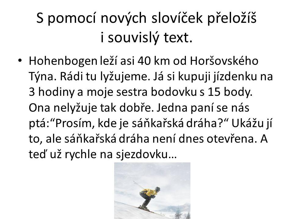 S pomocí nových slovíček přeložíš i souvislý text.