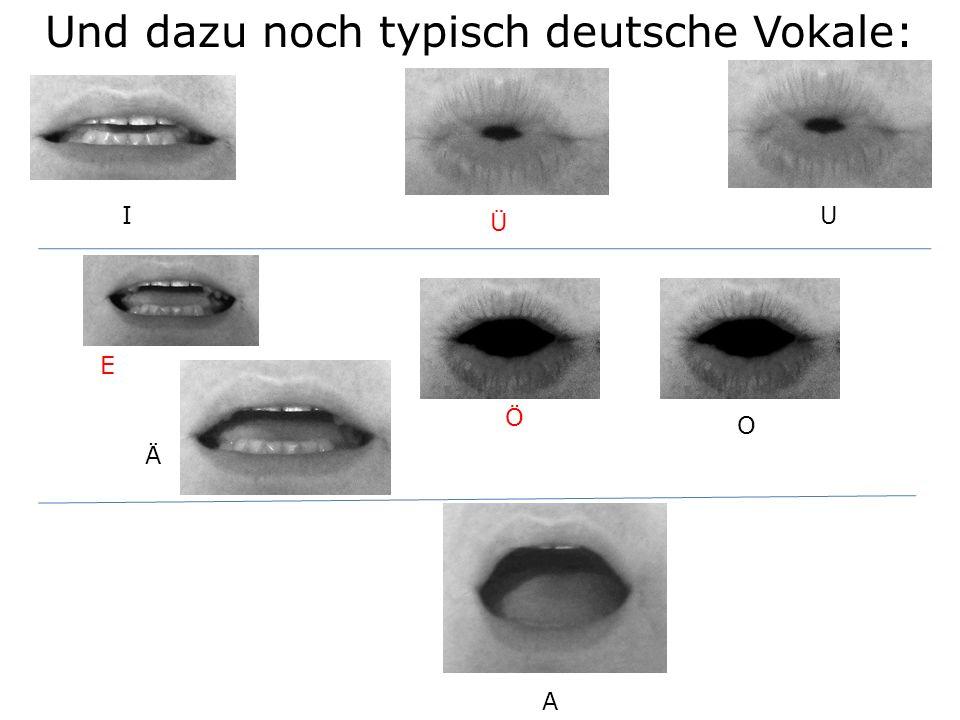 Und dazu noch typisch deutsche Vokale: