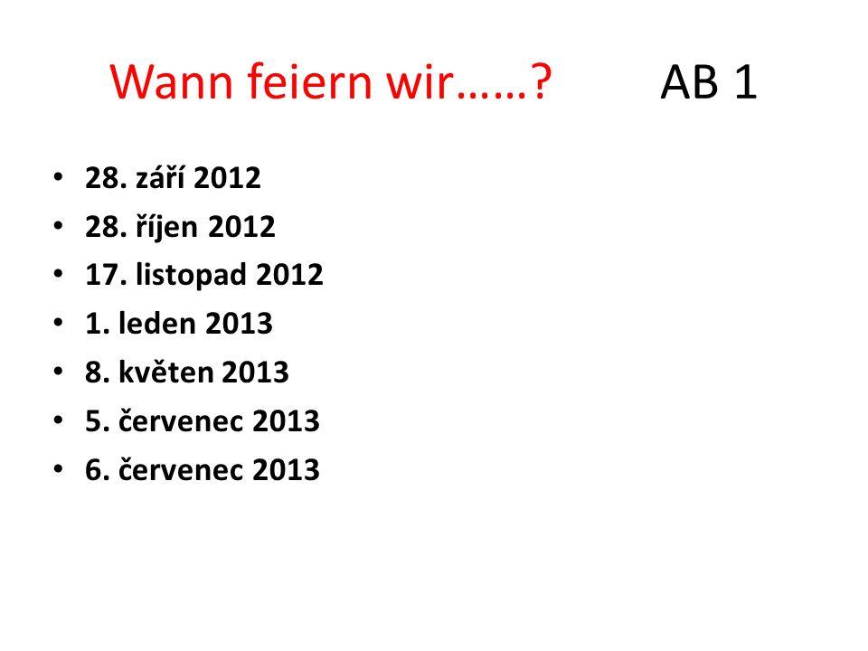 Wann feiern wir…… AB 1 28. září 2012 28. říjen 2012 17. listopad 2012