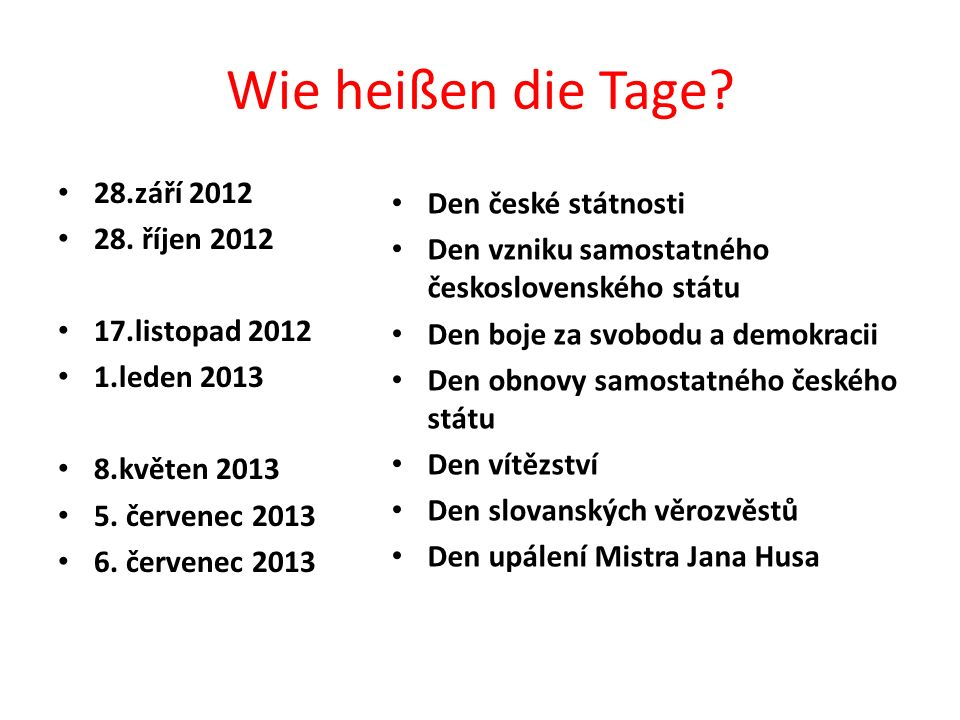 Wie heißen die Tage 28.září 2012 Den české státnosti 28. říjen 2012