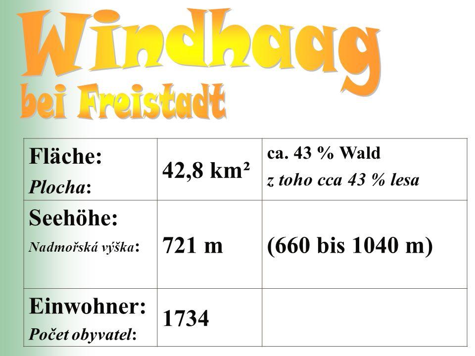 Windhaag bei Freistadt Fläche: 42,8 km² Seehöhe: 721 m
