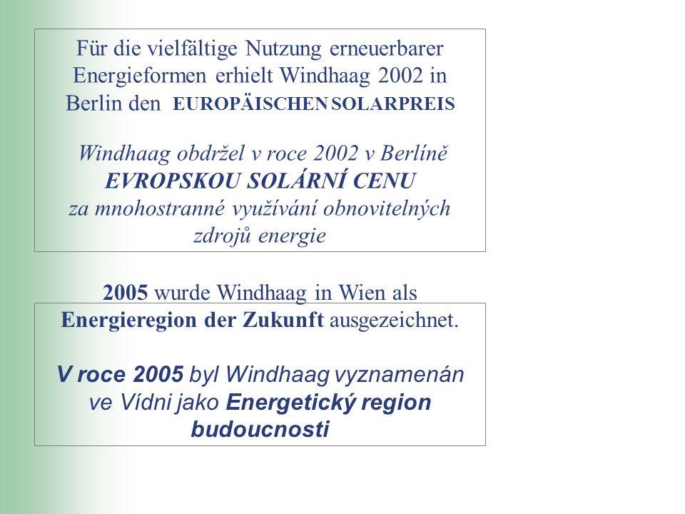 Für die vielfältige Nutzung erneuerbarer Energieformen erhielt Windhaag 2002 in Berlin den EUROPÄISCHEN SOLARPREIS Windhaag obdržel v roce 2002 v Berlíně EVROPSKOU SOLÁRNÍ CENU za mnohostranné využívání obnovitelných zdrojů energie