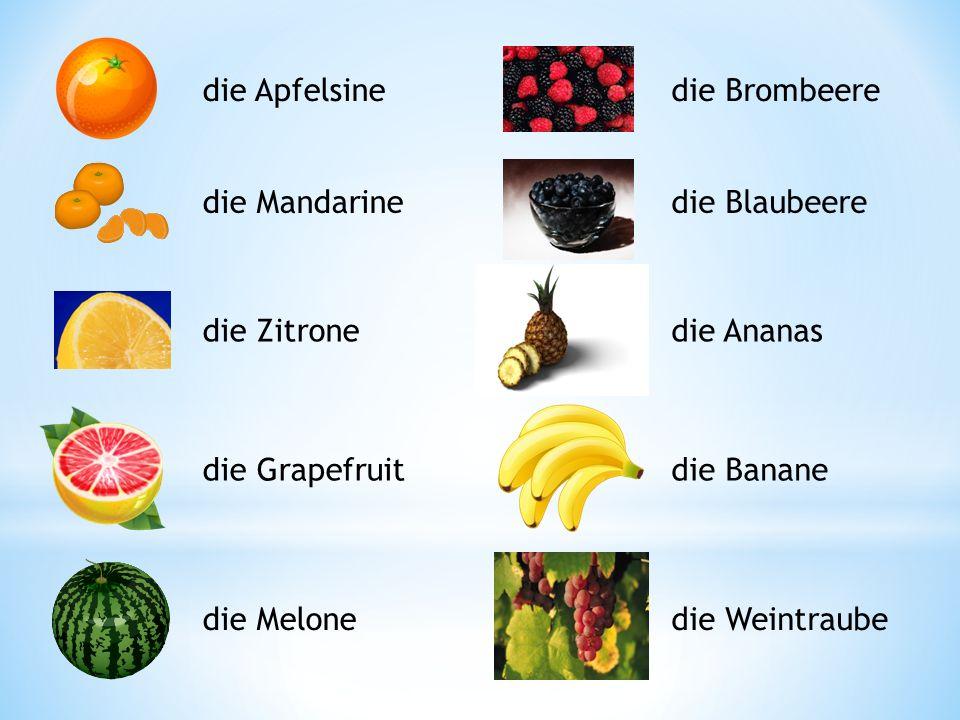 die Apfelsine die Brombeere. die Mandarine. die Blaubeere. die Zitrone. die Ananas. die Grapefruit.