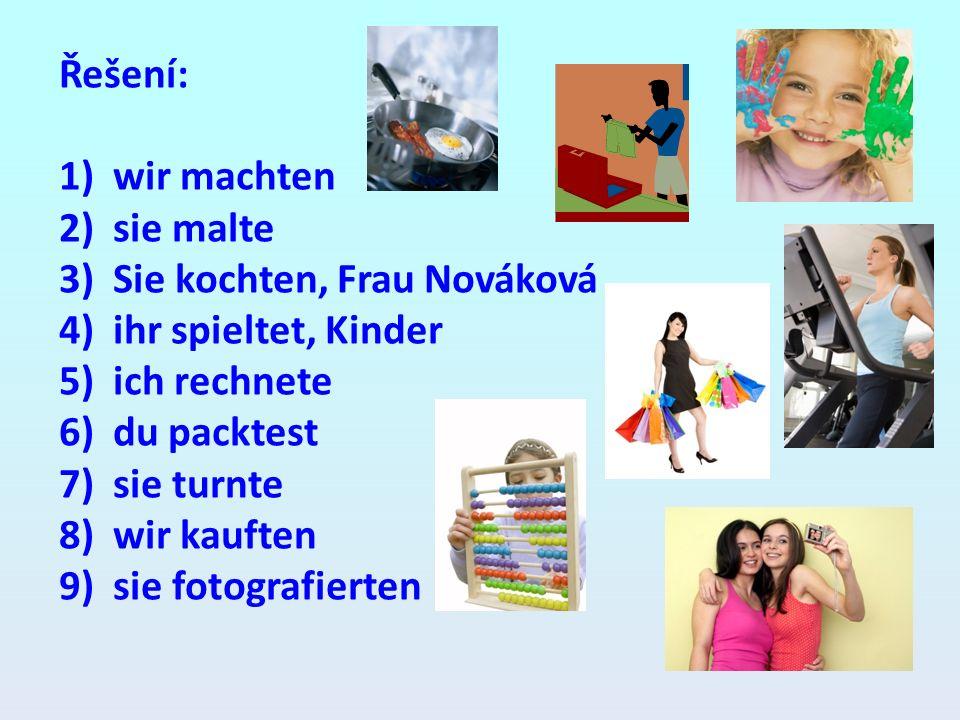 Řešení: wir machten. sie malte. Sie kochten, Frau Nováková. ihr spieltet, Kinder. ich rechnete.