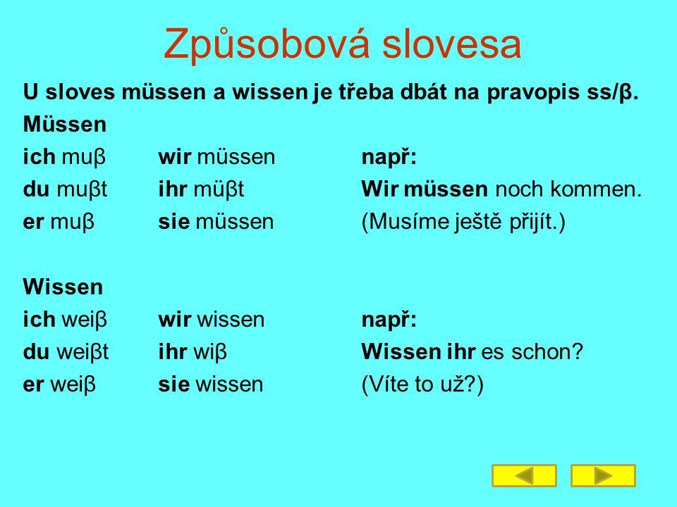 Způsobová slovesa U sloves müssen a wissen je třeba dbát na pravopis ss/β. Müssen. ich muβ wir müssen např: