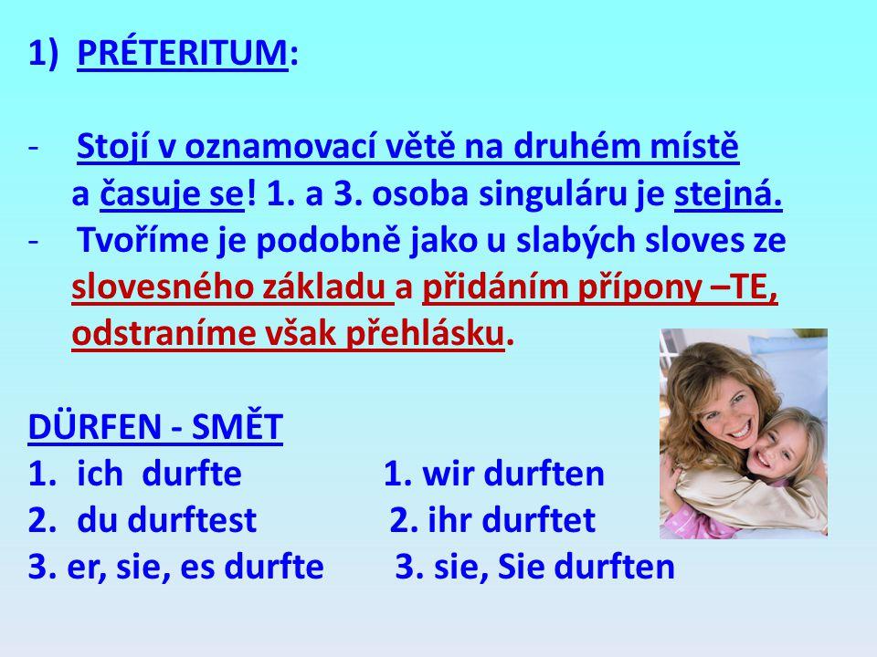 PRÉTERITUM: Stojí v oznamovací větě na druhém místě. a časuje se! 1. a 3. osoba singuláru je stejná.