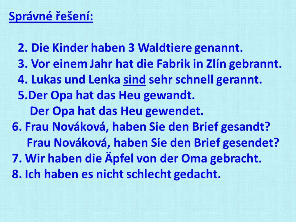 Správné řešení: 2. Die Kinder haben 3 Waldtiere genannt. 3. Vor einem Jahr hat die Fabrik in Zlín gebrannt.