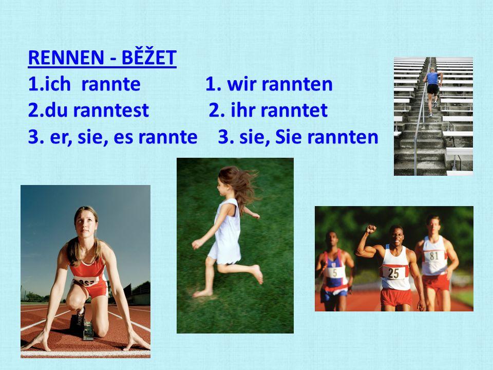 RENNEN - BĚŽET ich rannte 1. wir rannten.