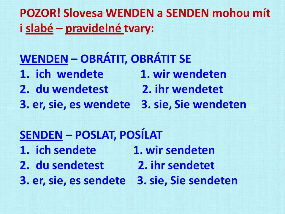 POZOR! Slovesa WENDEN a SENDEN mohou mít i slabé – pravidelné tvary: