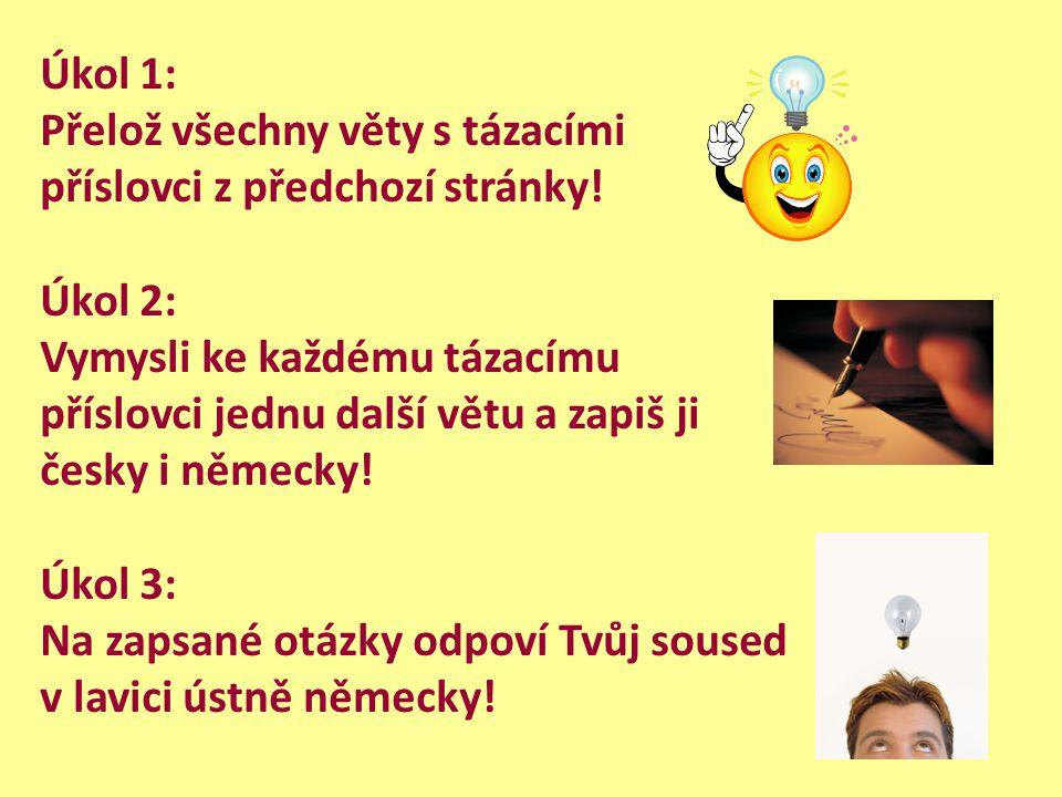 Úkol 1: Přelož všechny věty s tázacími příslovci z předchozí stránky! Úkol 2: