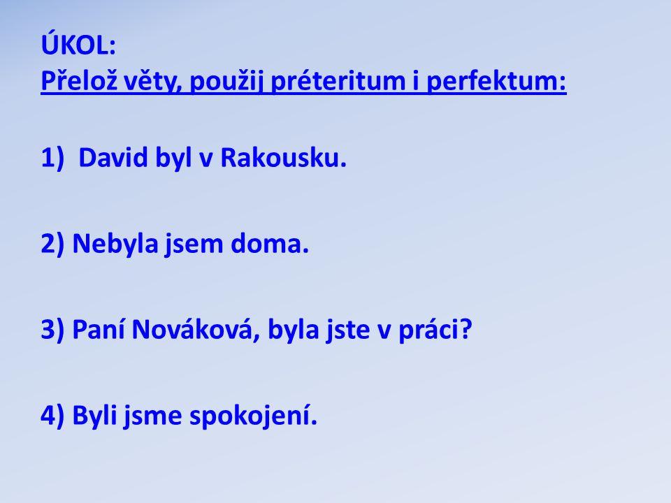 ÚKOL: Přelož věty, použij préteritum i perfektum: