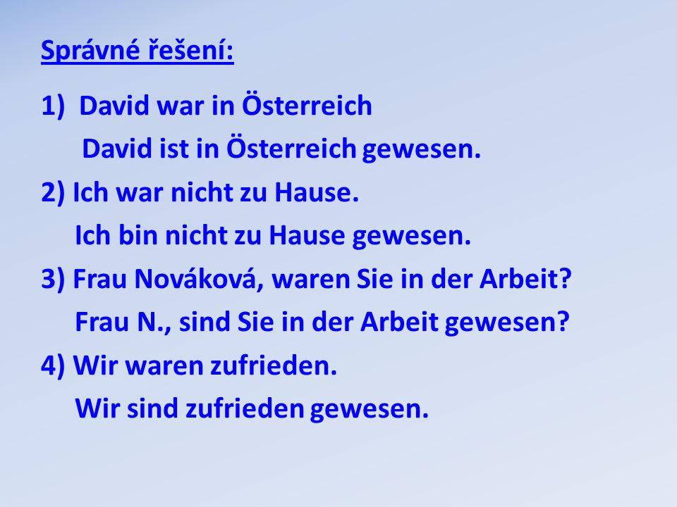 Správné řešení: David war in Österreich. David ist in Österreich gewesen. 2) Ich war nicht zu Hause.
