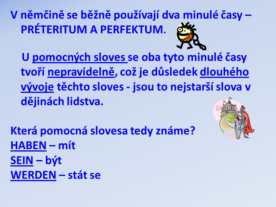 V němčině se běžně používají dva minulé časy – PRÉTERITUM A PERFEKTUM.