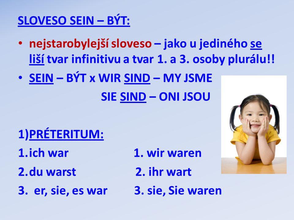 SLOVESO SEIN – BÝT: nejstarobylejší sloveso – jako u jediného se liší tvar infinitivu a tvar 1. a 3. osoby plurálu!!
