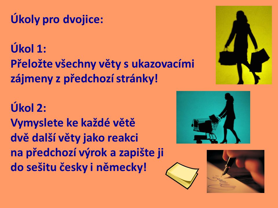 Úkoly pro dvojice: Úkol 1: Přeložte všechny věty s ukazovacími zájmeny z předchozí stránky! Úkol 2: