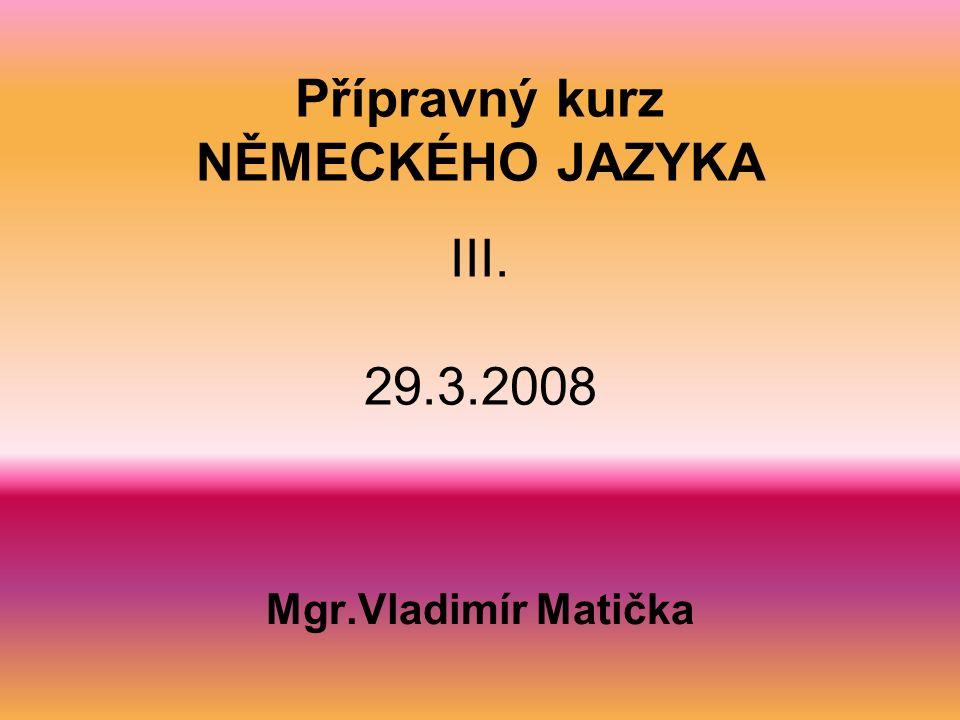 Přípravný kurz NĚMECKÉHO JAZYKA III. 29.3.2008