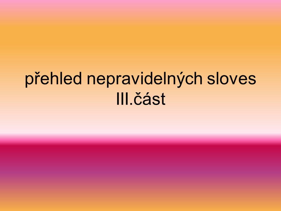přehled nepravidelných sloves III.část