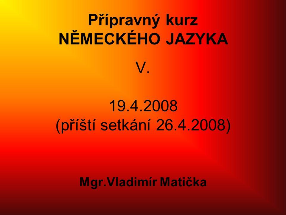 Přípravný kurz NĚMECKÉHO JAZYKA V. 19. 4. 2008 (příští setkání 26. 4