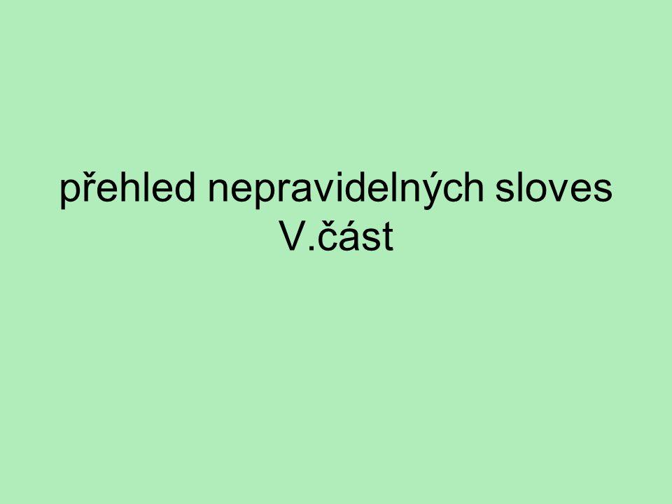 přehled nepravidelných sloves V.část