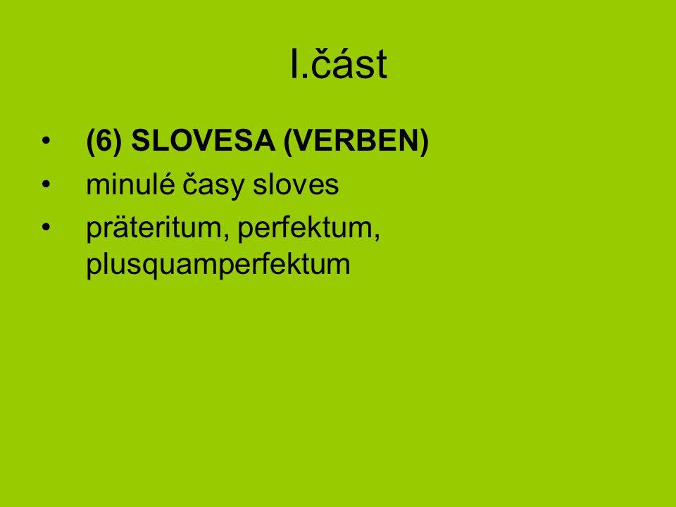 I.část (6) SLOVESA (VERBEN) minulé časy sloves