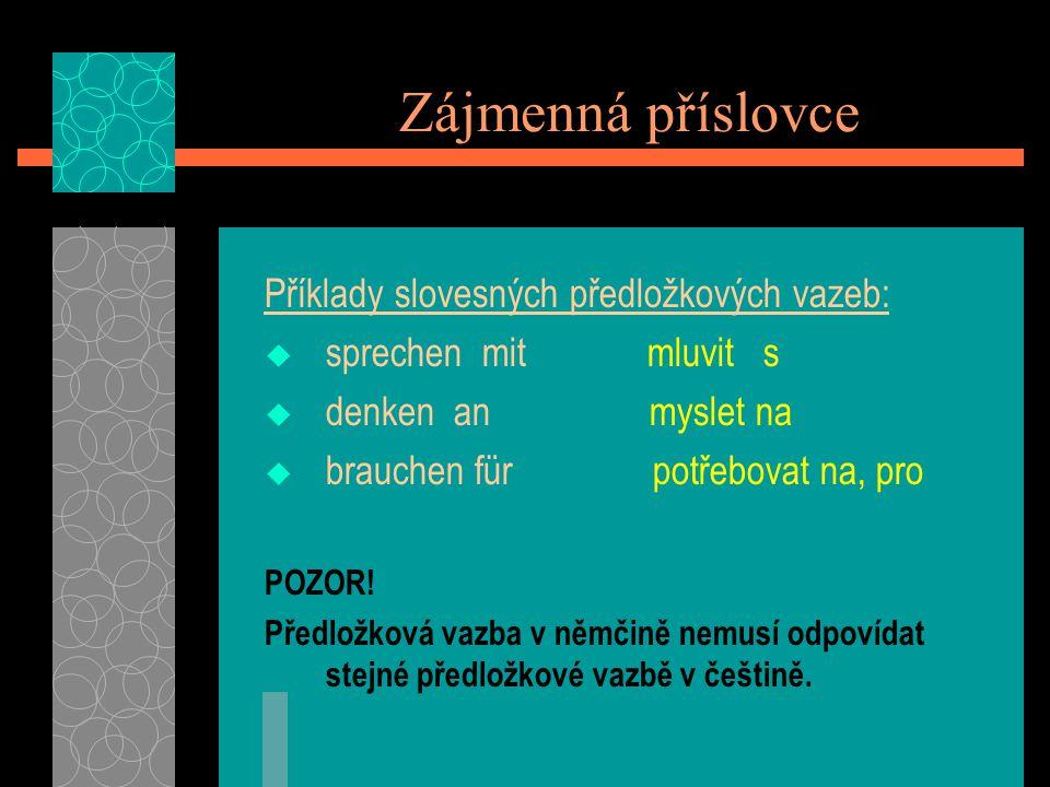 Zájmenná příslovce Příklady slovesných předložkových vazeb: